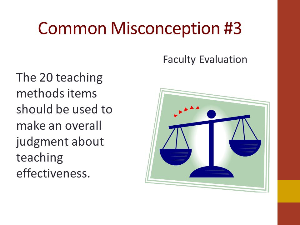 Common Misconception #3 The 20 teaching methods items should be used to make an overall judgment about teaching effectiveness.