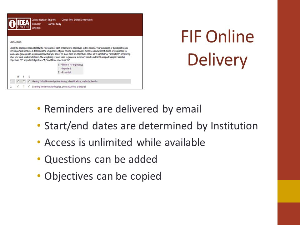 FIF Online Delivery Reminders are delivered by email Start/end dates are determined by Institution Access is unlimited while available Questions can be added Objectives can be copied