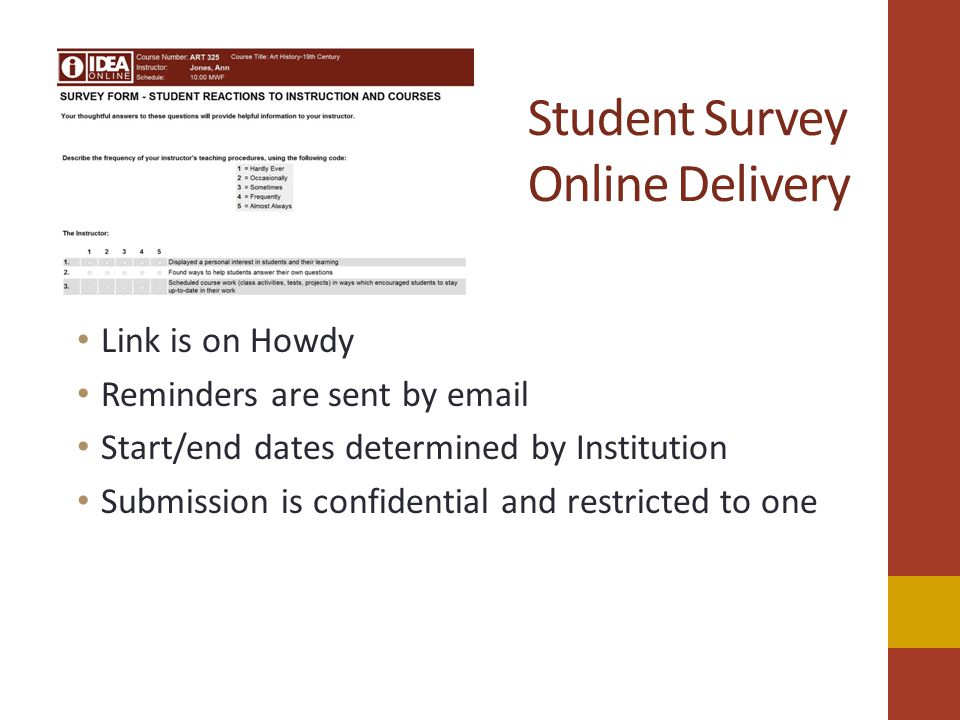 Student Survey Online Delivery Link is on Howdy Reminders are sent by email Start/end dates determined by Institution Submission is confidential and restricted to one