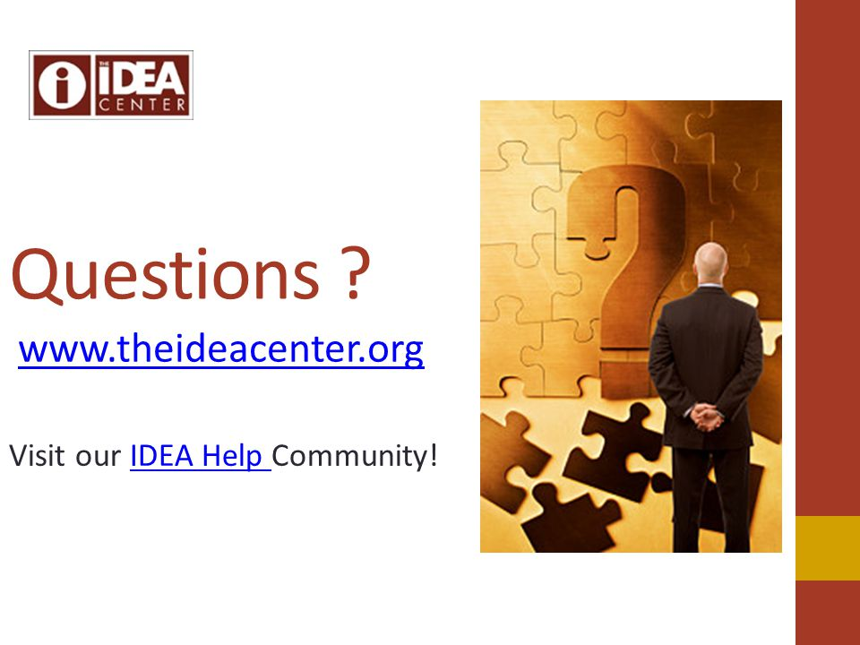 Questions www.theideacenter.org Visit our IDEA Help Community!IDEA Help
