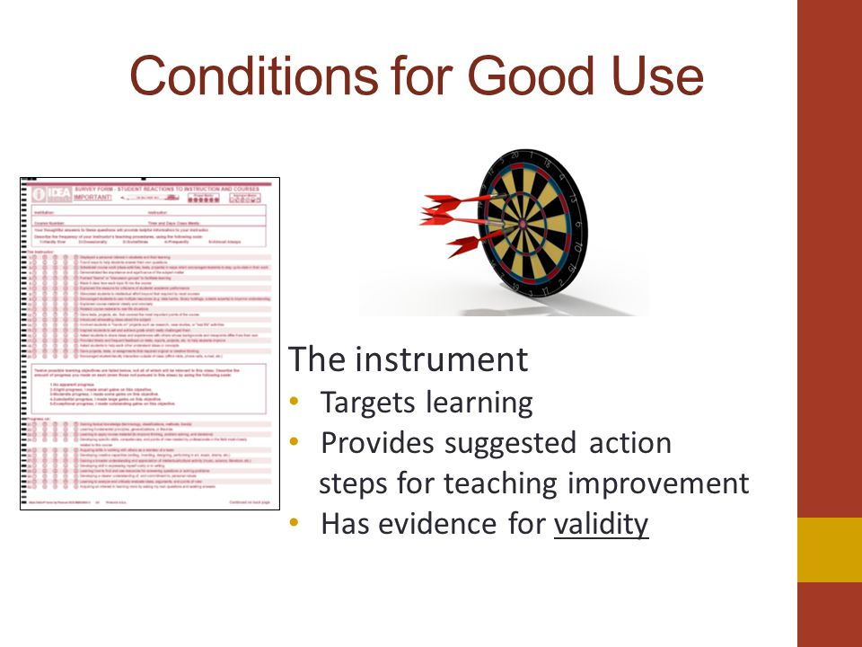Conditions for Good Use The instrument Targets learning Provides suggested action steps for teaching improvement Has evidence for validity