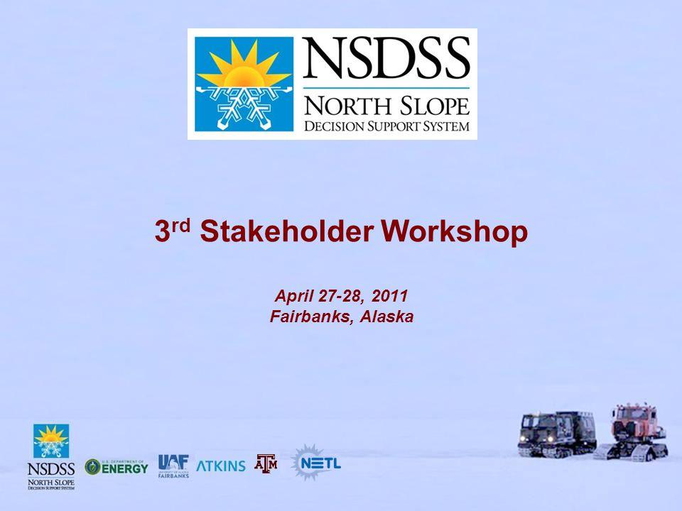 3 rd Stakeholder Workshop April 27-28, 2011 Fairbanks, Alaska