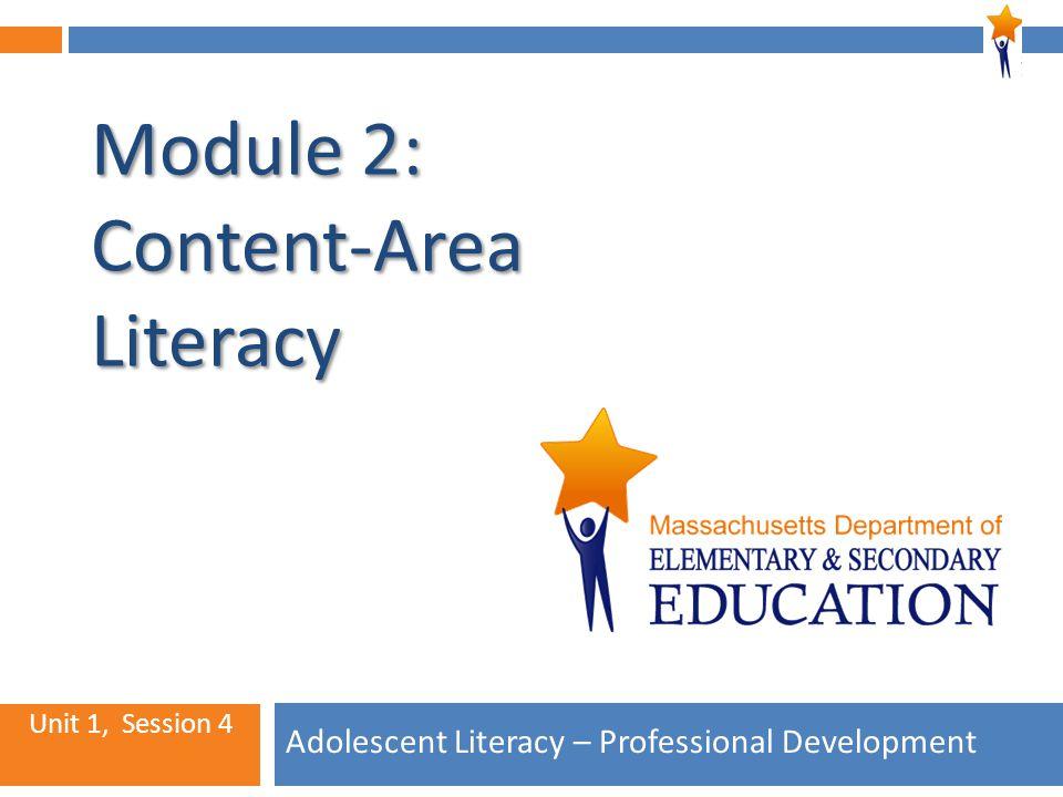 1 Module 2: Content-Area Literacy Adolescent Literacy – Professional Development Unit 1, Session 4