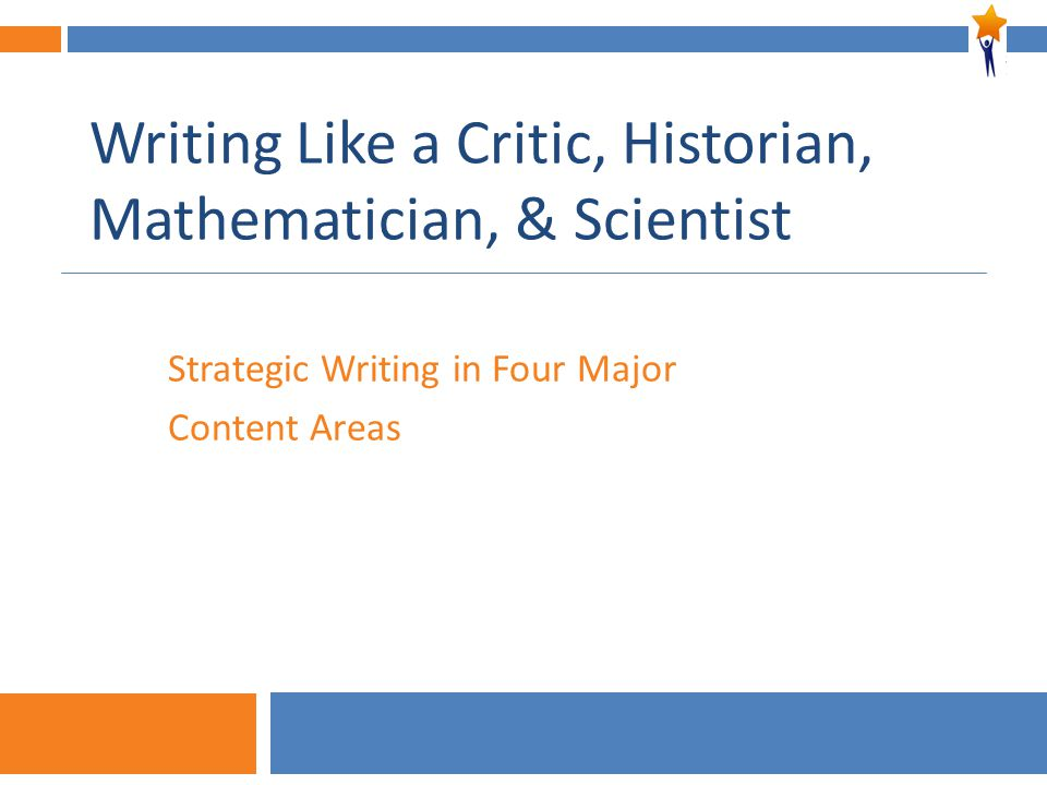 2 Writing Like a Critic, Historian, Mathematician, & Scientist Strategic Writing in Four Major Content Areas