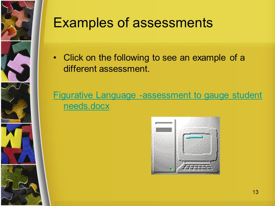 Examples of assessments Click on the following to see an example of a different assessment. Figurative Language -assessment to gauge student needs.doc
