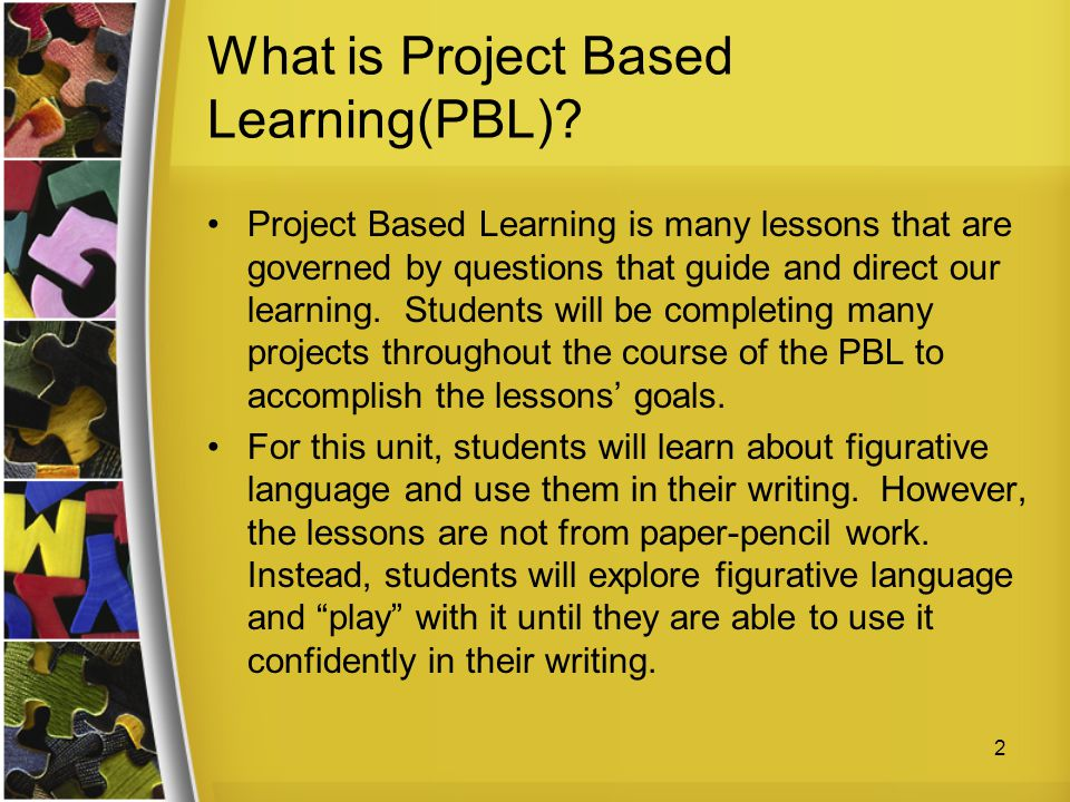 What is Project Based Learning(PBL)? Project Based Learning is many lessons that are governed by questions that guide and direct our learning. Student