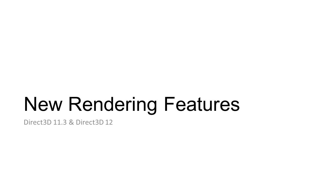 New Rendering Features Direct3D 11.3 & Direct3D 12