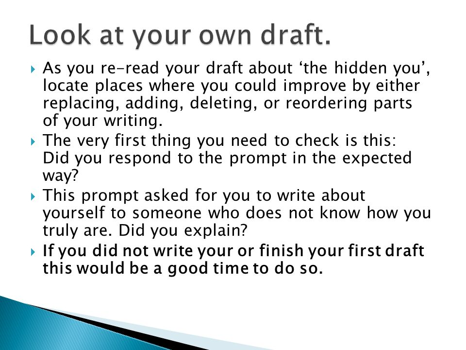  As you re-read your draft about 'the hidden you', locate places where you could improve by either replacing, adding, deleting, or reordering parts of your writing.