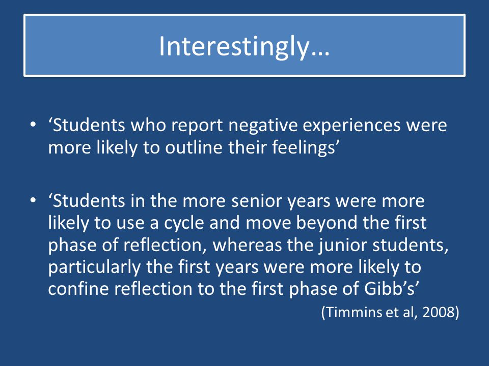 Interestingly… 'Students who report negative experiences were more likely to outline their feelings' 'Students in the more senior years were more like