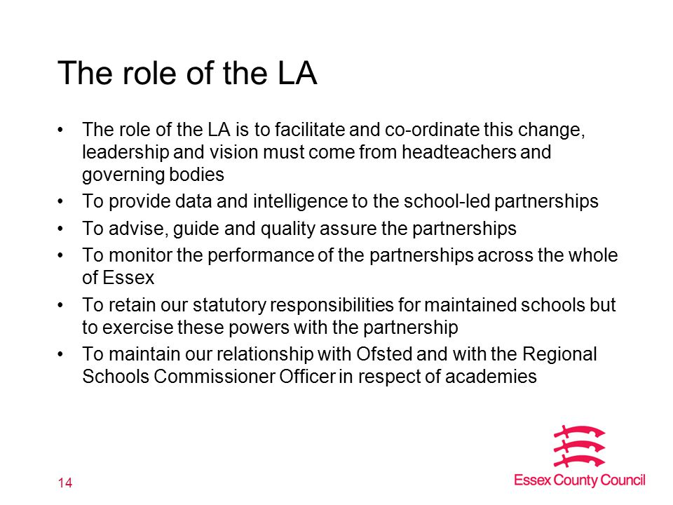 The role of the LA The role of the LA is to facilitate and co-ordinate this change, leadership and vision must come from headteachers and governing bo