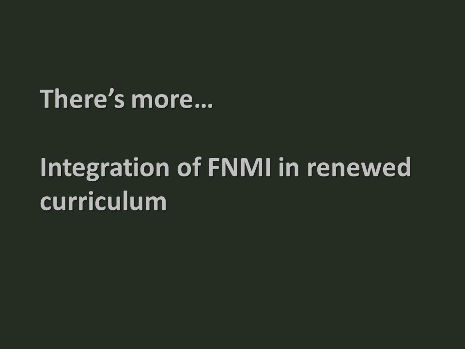 There's more… Integration of FNMI in renewed curriculum