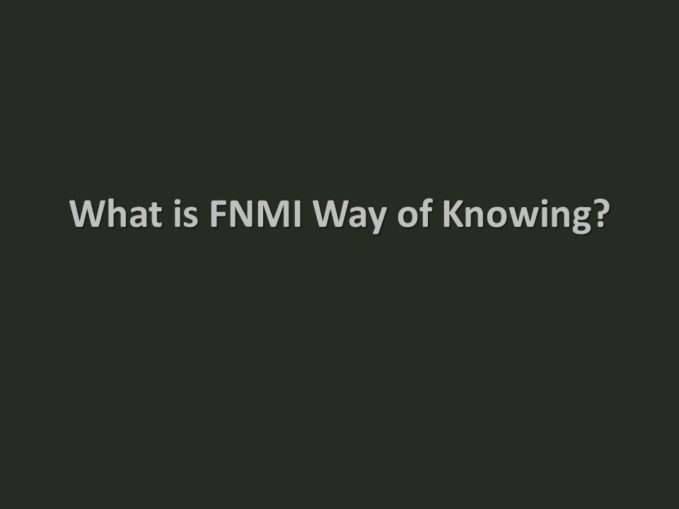 What is FNMI Way of Knowing?