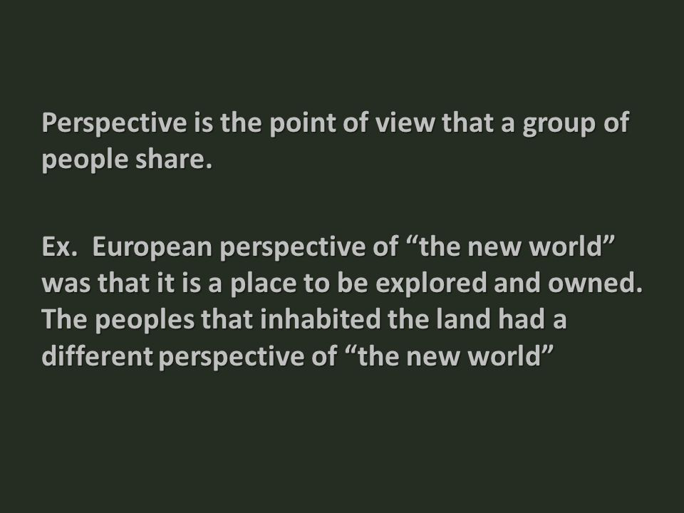 Perspective is the point of view that a group of people share.