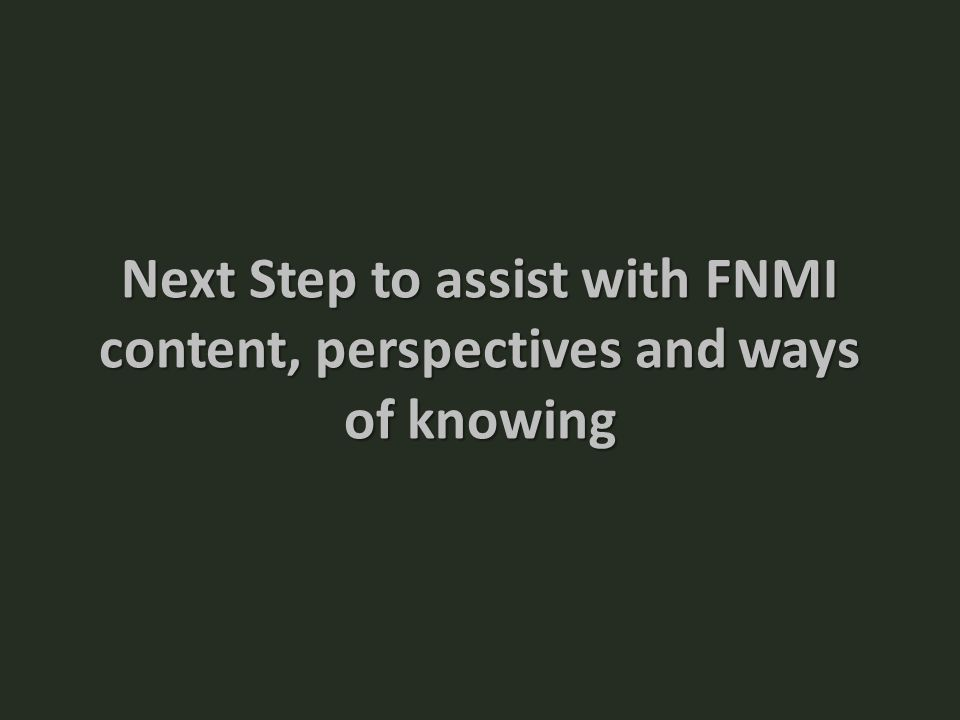 Next Step to assist with FNMI content, perspectives and ways of knowing