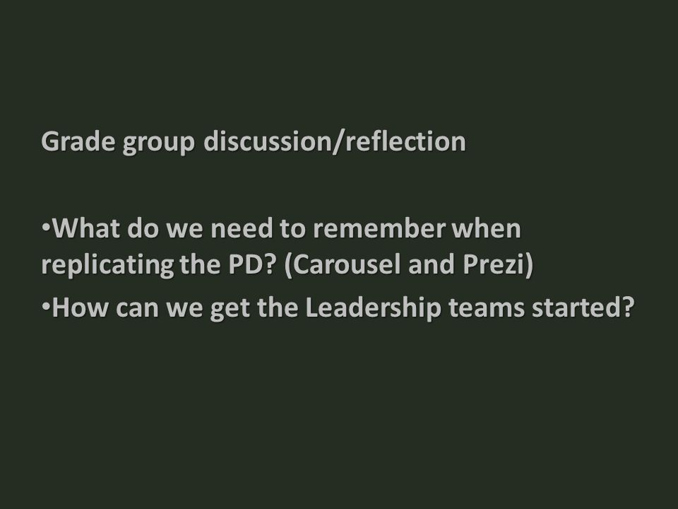 Grade group discussion/reflection What do we need to remember when replicating the PD.