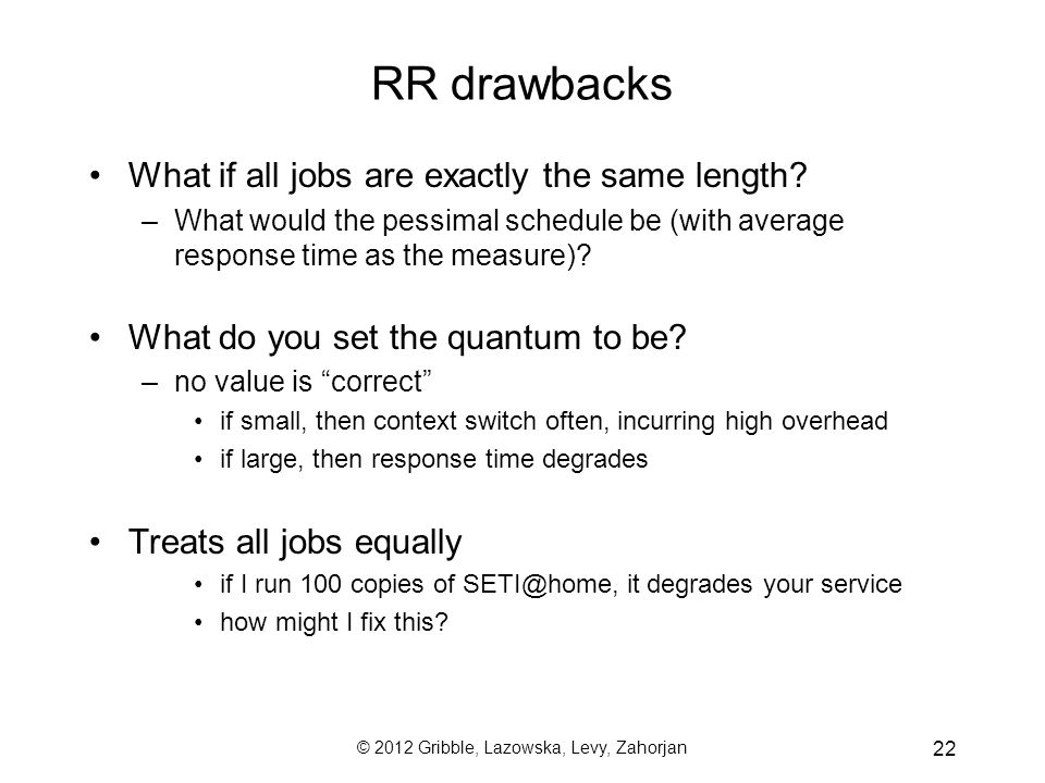 © 2012 Gribble, Lazowska, Levy, Zahorjan 22 RR drawbacks What if all jobs are exactly the same length.