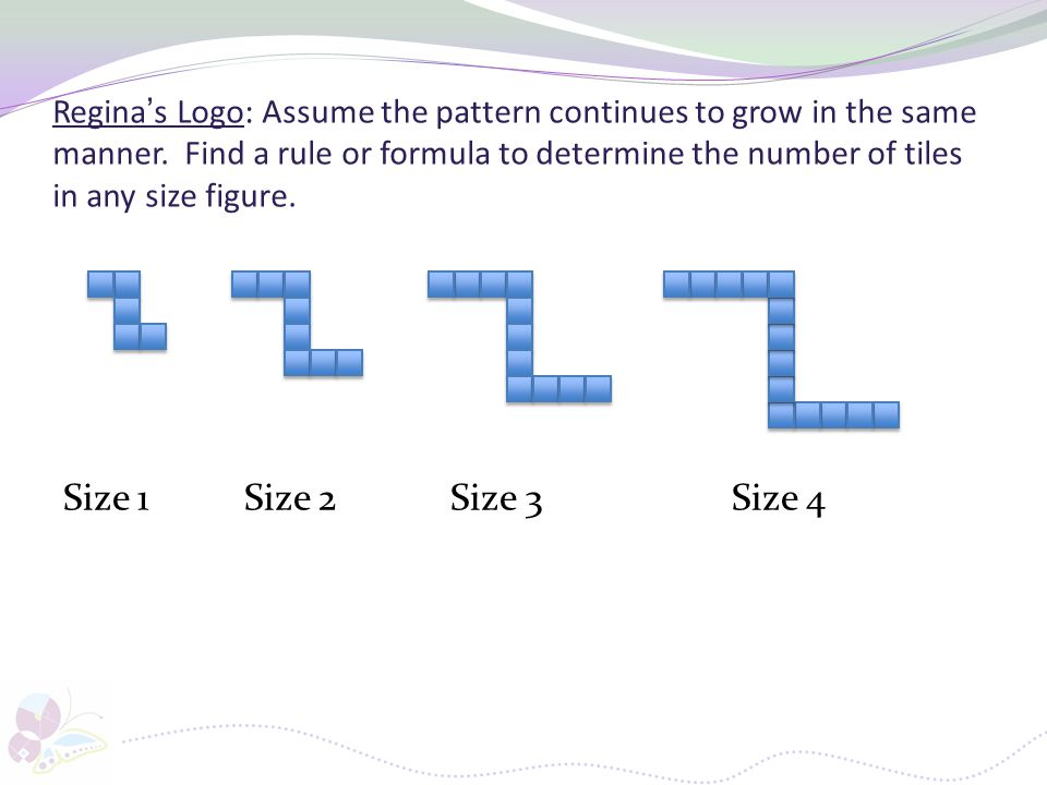 Regina's Logo: Assume the pattern continues to grow in the same manner. Find a rule or formula to determine the number of tiles in any size figure. Si