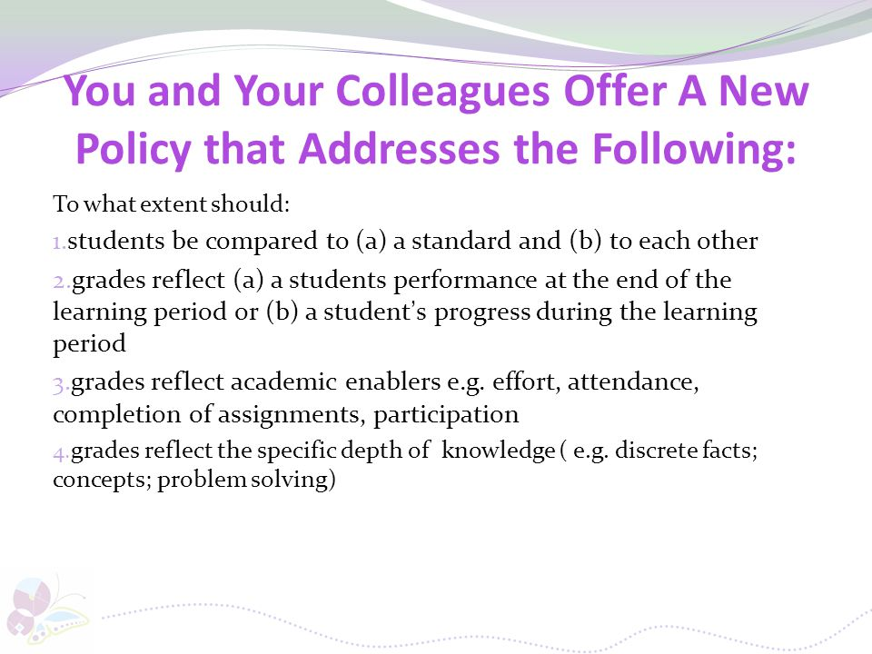 You and Your Colleagues Offer A New Policy that Addresses the Following: To what extent should: 1. students be compared to (a) a standard and (b) to e