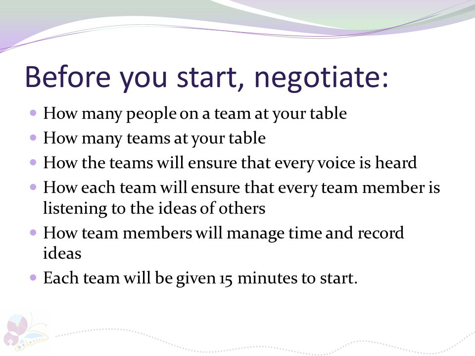 Before you start, negotiate: How many people on a team at your table How many teams at your table How the teams will ensure that every voice is heard