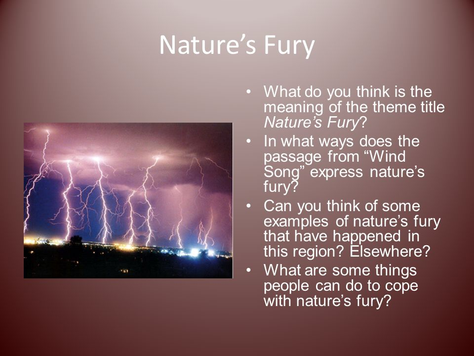 """Nature's Fury What do you think is the meaning of the theme title Nature's Fury? In what ways does the passage from """"Wind Song"""" express nature's fury?"""