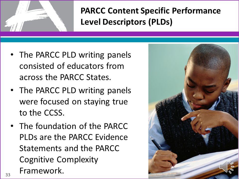 PARCC Content Specific Performance Level Descriptors (PLDs) The PARCC PLD writing panels consisted of educators from across the PARCC States.