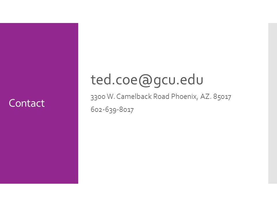 Contact ted.coe@gcu.edu 3300 W. Camelback Road Phoenix, AZ. 85017 602-639-8017