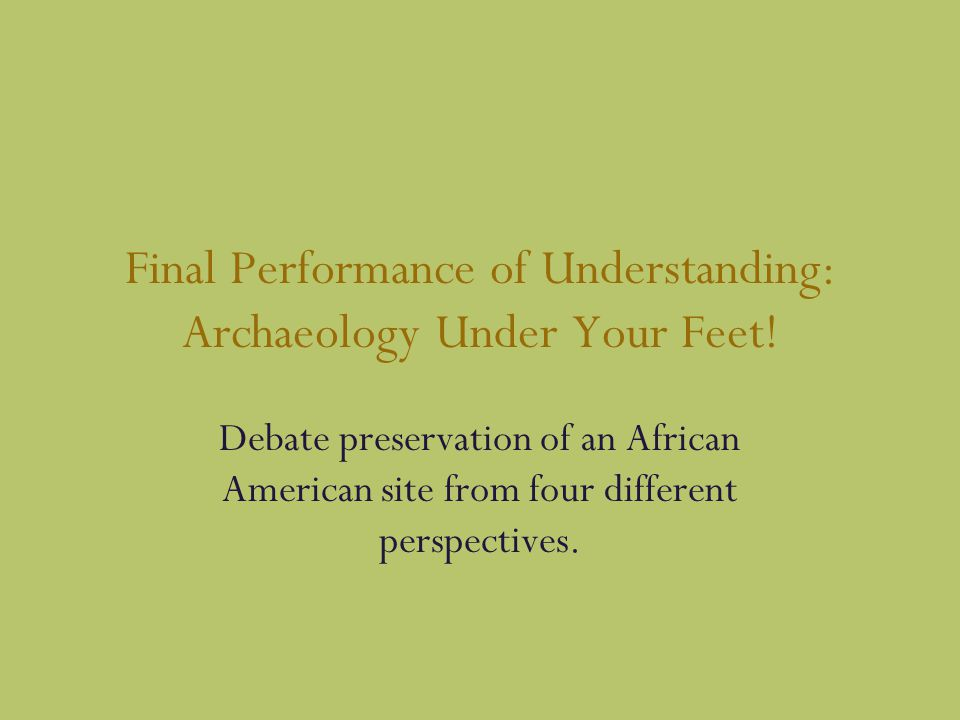 Final Performance of Understanding: Archaeology Under Your Feet.