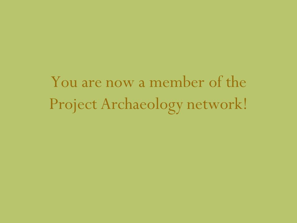 You are now a member of the Project Archaeology network!