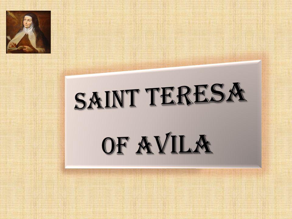 Saint Teresa was born in Avila, Spain, March 28, 1515.