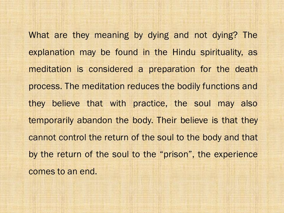 What are they meaning by dying and not dying? The explanation may be found in the Hindu spirituality, as meditation is considered a preparation for th
