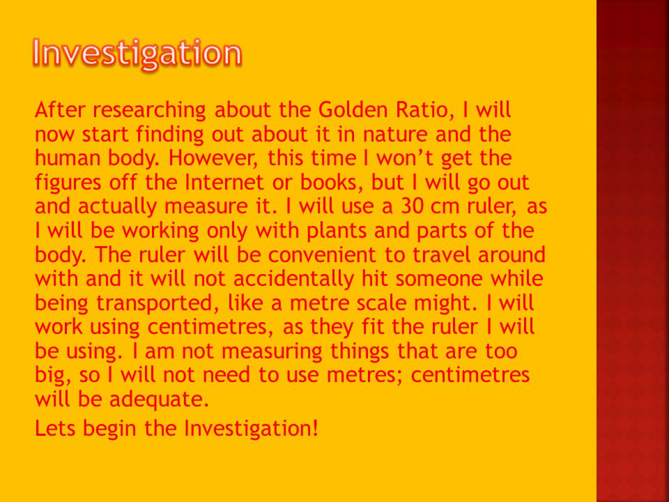 After researching about the Golden Ratio, I will now start finding out about it in nature and the human body.
