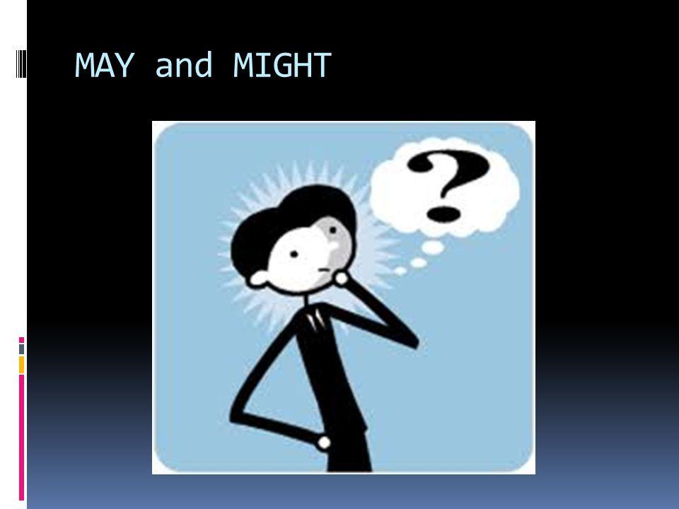 MAY and MIGHT