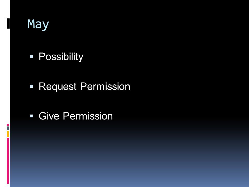 May  Possibility  Request Permission  Give Permission