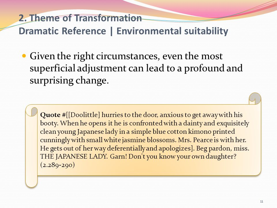Given the right circumstances, even the most superficial adjustment can lead to a profound and surprising change. Quote #[[Doolittle] hurries to the d
