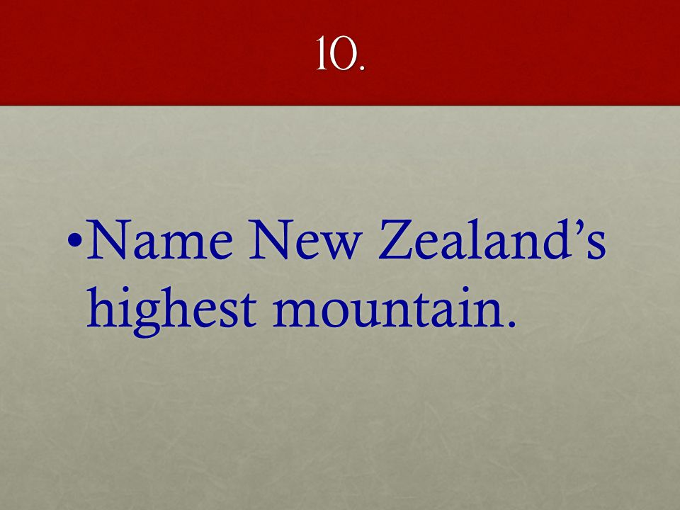 10. Name New Zealand's highest mountain.Name New Zealand's highest mountain.