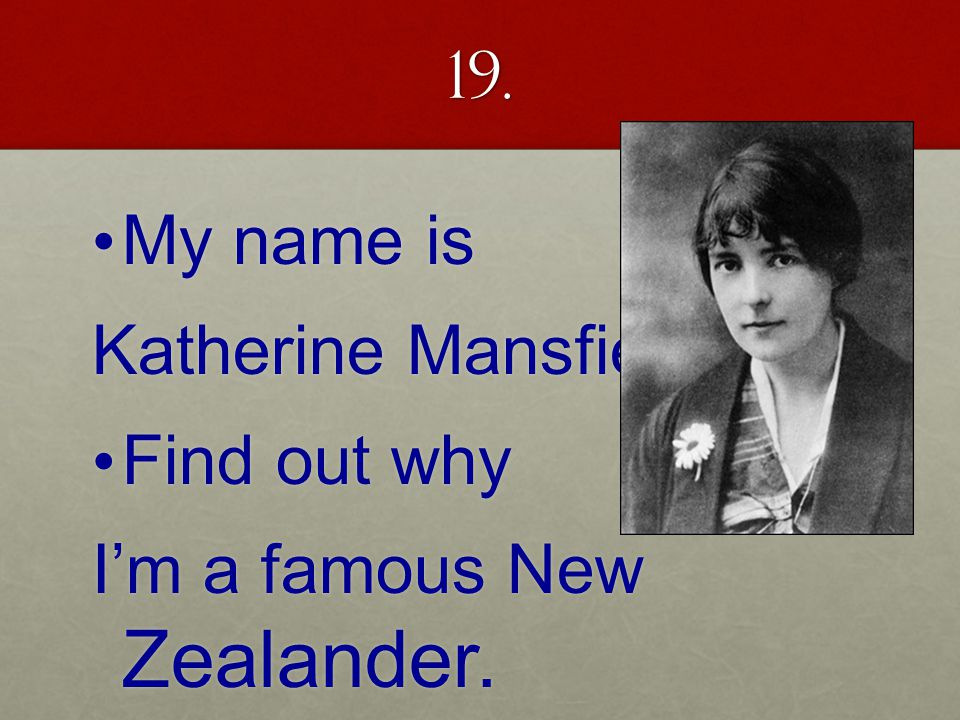 19. My name is My name is Katherine Mansfield.