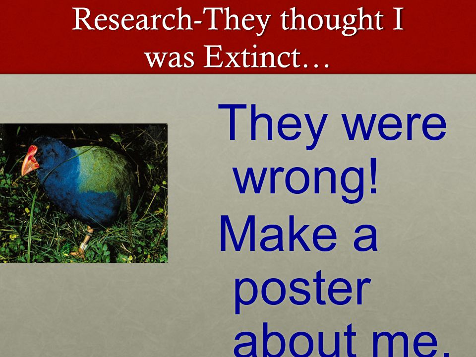 Research-They thought I was Extinct… They were wrong! Make a poster about me.
