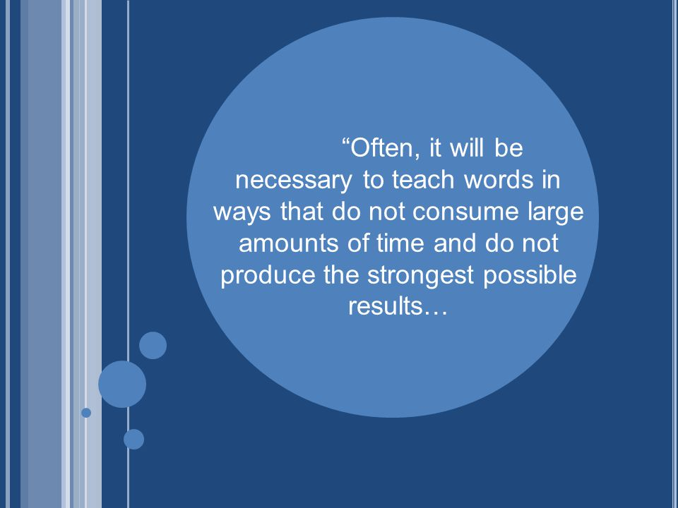 Often, it will be necessary to teach words in ways that do not consume large amounts of time and do not produce the strongest possible results…