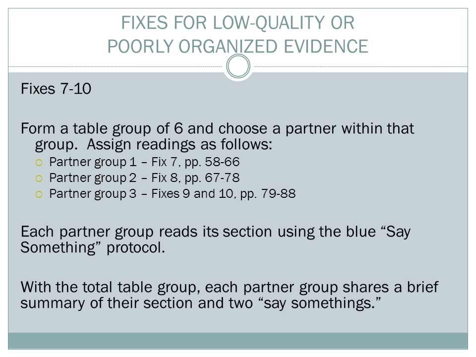 FIXES FOR LOW-QUALITY OR POORLY ORGANIZED EVIDENCE Fixes 7-10 Form a table group of 6 and choose a partner within that group.