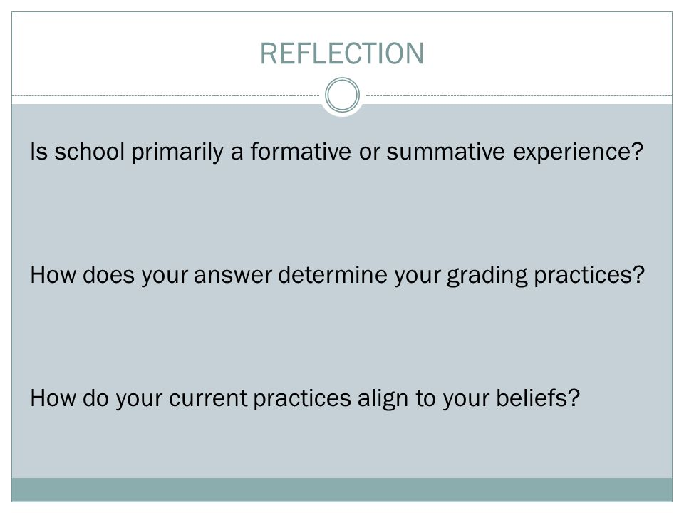 REFLECTION Is school primarily a formative or summative experience.