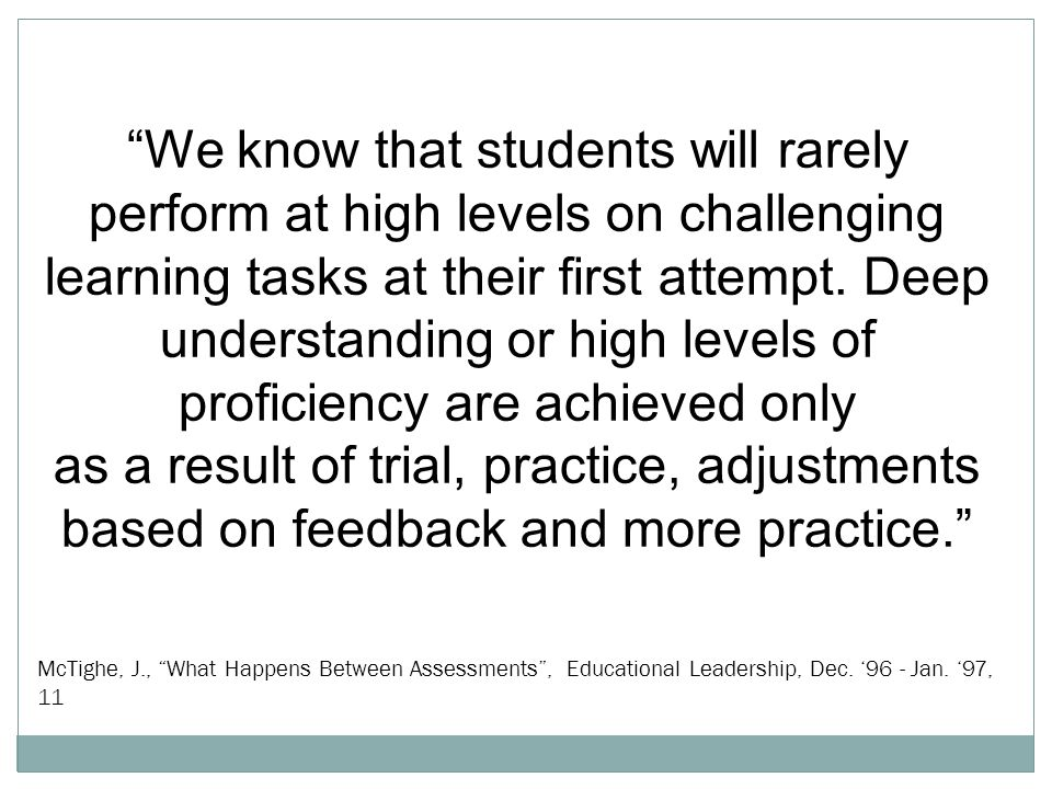 We know that students will rarely perform at high levels on challenging learning tasks at their first attempt.