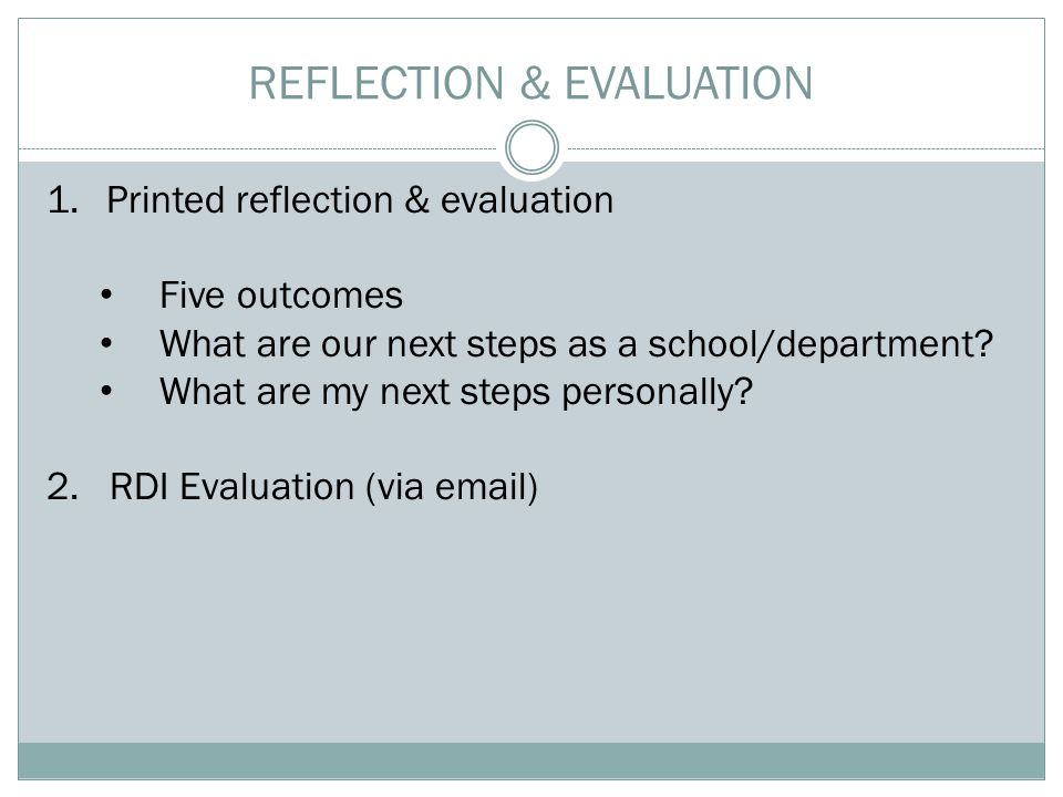 REFLECTION & EVALUATION 1.Printed reflection & evaluation Five outcomes What are our next steps as a school/department.