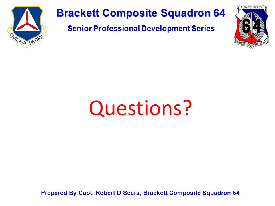 Brackett Composite Squadron 64 Senior Professional Development Series Prepared By Capt.