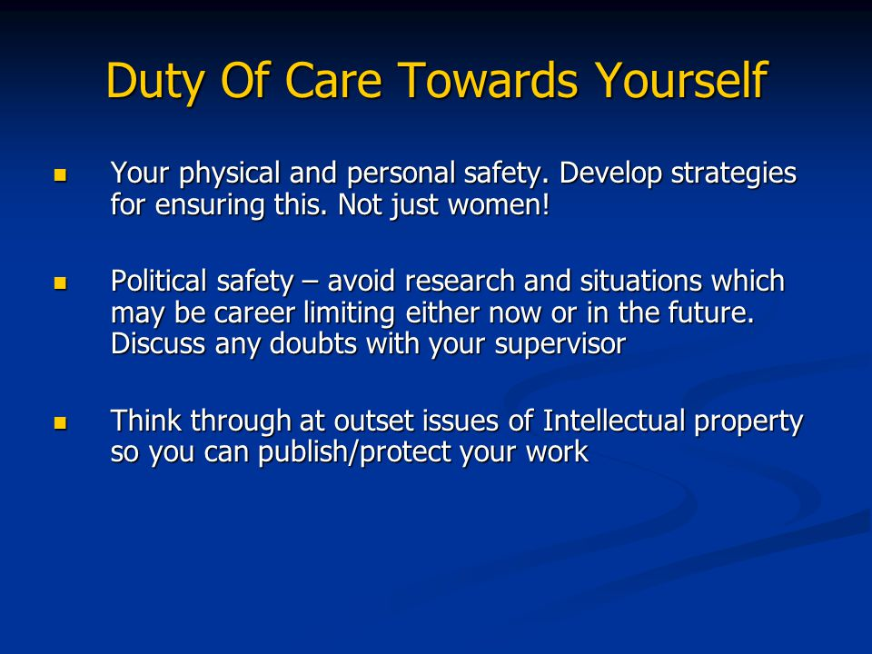 Duty Of Care Towards Yourself Your physical and personal safety.