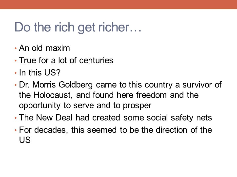 THE RICH GET RICHER: THE HISTORICAL AND CURRENT SITUATION IN THE US