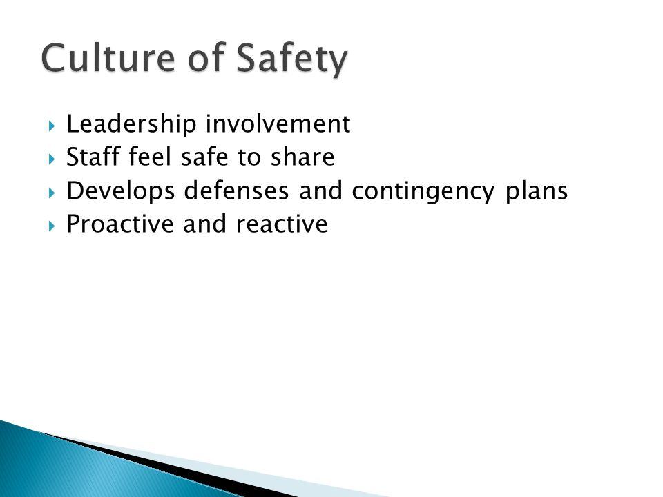  Leadership involvement  Staff feel safe to share  Develops defenses and contingency plans  Proactive and reactive