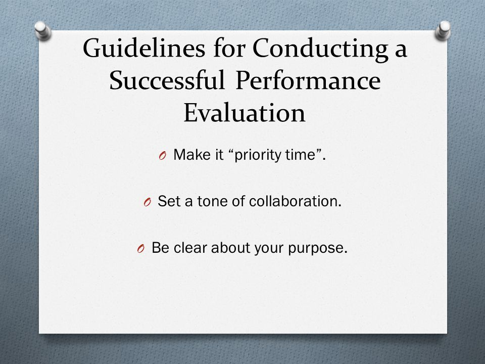 Guidelines for Conducting a Successful Performance Evaluation O Make it priority time .