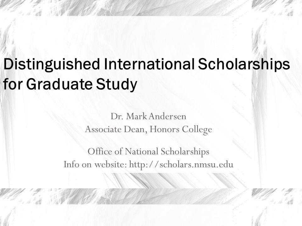 Dr. Mark Andersen Associate Dean, Honors College Office of National Scholarships Info on website: http://scholars.nmsu.edu Distinguished International