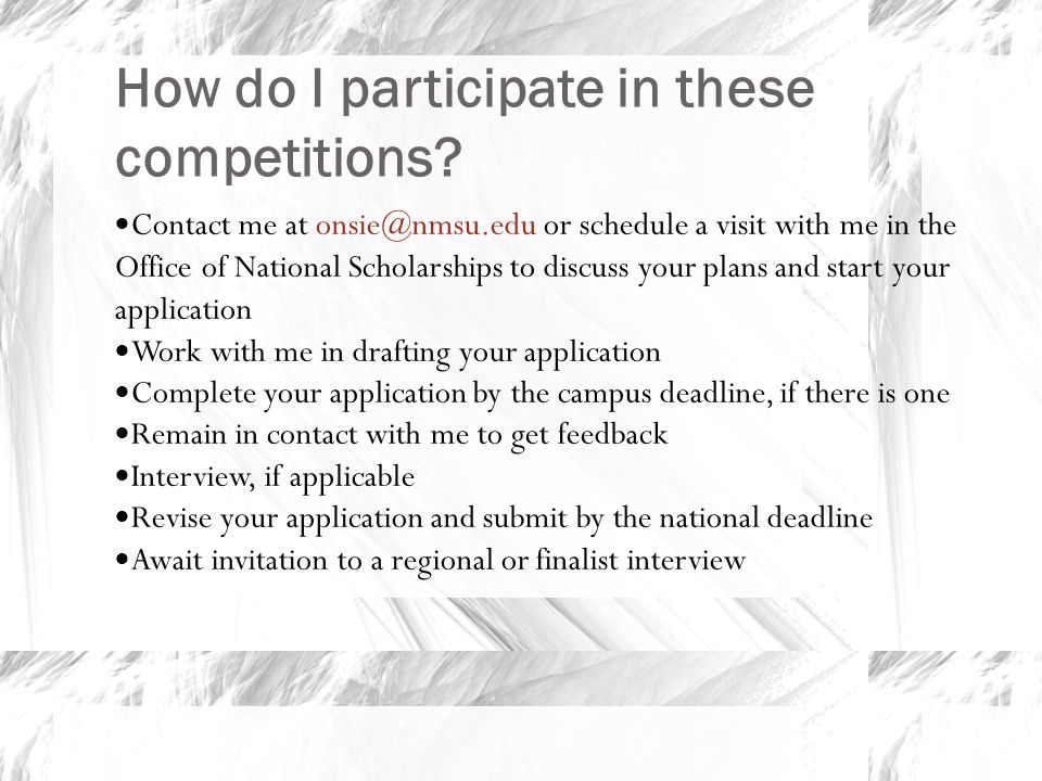 How do I participate in these competitions? Contact me at onsie@nmsu.edu or schedule a visit with me in the Office of National Scholarships to discuss