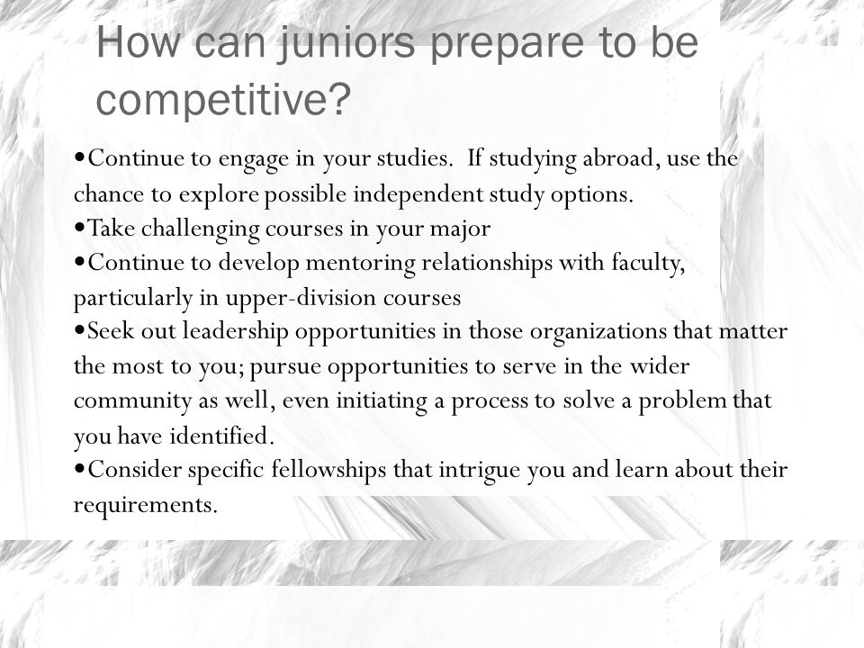 How can juniors prepare to be competitive. Continue to engage in your studies.